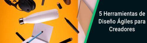 5 Herramientas de Diseño Ágiles para Creadores
